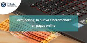 Formjacking, la nueva ciberamenaza en pagos online